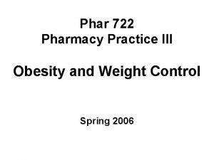 Phar 722 Pharmacy Practice III Obesity and Weight