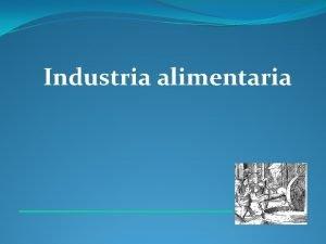 Industria alimentaria La industria alimentaria es la parte