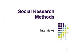Social Research Methods Interviews 1 We need interviews
