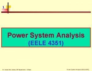 1 Power System Analysis EELE 4351 Dr Assad