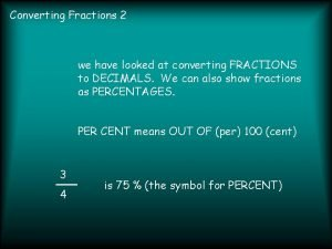 Converting Fractions 2 we have looked at converting