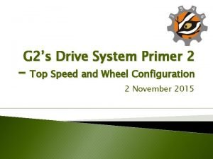 G 2s Drive System Primer 2 Top Speed