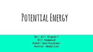 Potential Energy By Ali Algabri Ali Hammoud Mahdi