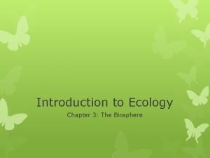 Introduction to Ecology Chapter 3 The Biosphere What