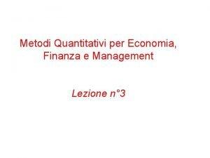 Metodi Quantitativi per Economia Finanza e Management Lezione