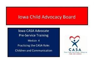 Iowa Child Advocacy Board Iowa CASA Advocate PreService