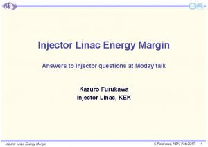 Injector Linac Energy Margin Answers to injector questions