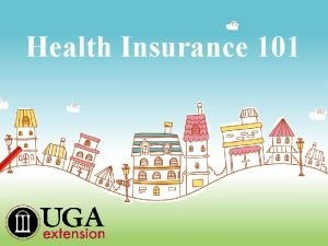 Health Insurance 101 Health Insurance 101 What is