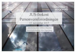 1 JUSfrokost Personvernforordningen 15 november 2017 Advokatpartner Hkon