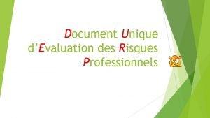 Document Unique dEvaluation des Risques Professionnels INTRODUCTION Le