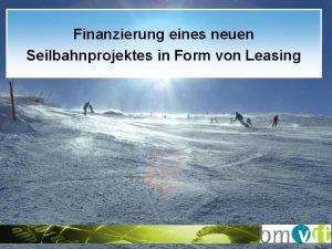 Finanzierung eines neuen Seilbahnprojektes in Form von Leasing