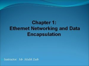 Chapter 1 Ethernet Networking and Data Encapsulation Instructor