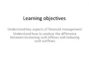 Learning objectives Understand key aspects of financial management