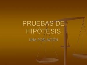 PRUEBAS DE HIPTESIS UNA POBLACIN Pruebas de hiptesis
