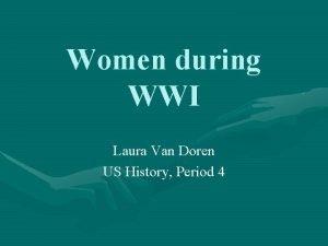 Women during WWI Laura Van Doren US History
