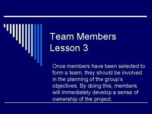Team Members Lesson 3 Once members have been