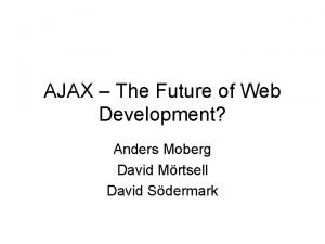 AJAX The Future of Web Development Anders Moberg