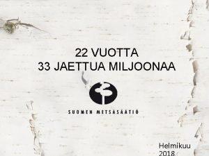 22 VUOTTA 33 JAETTUA MILJOONAA Helmikuu JONKUN PITISI