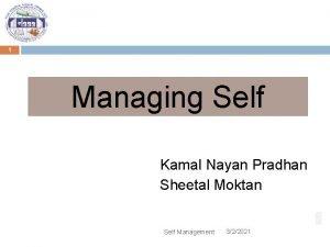 1 Managing Self Kamal Nayan Pradhan Sheetal Moktan