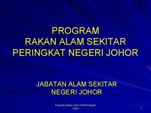 PROGRAM RAKAN ALAM SEKITAR PERINGKAT NEGERI JOHOR JABATAN