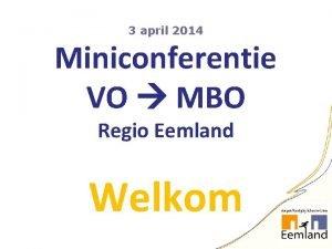 3 april 2014 Miniconferentie VO MBO Regio Eemland