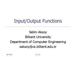 InputOutput Functions Selim Aksoy Bilkent University Department of