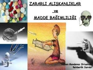 ZARARLI ALIKANLIKLAR ve MADDE BAIMLILII Adnan Menderes Ortaokulu