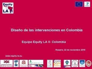 Diseo de las intervenciones en Colombia Equipo Equity