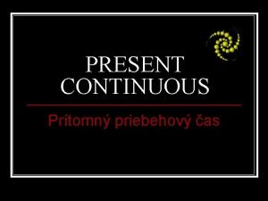 PRESENT CONTINUOUS Prtomn priebehov as Present continuous grammar