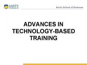 Amity School of Business ADVANCES IN TECHNOLOGYBASED TRAINING