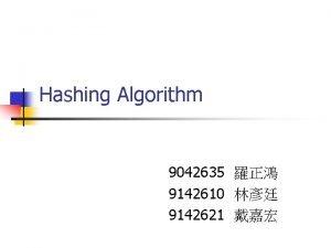 Hashing Algorithm 9042635 9142610 9142621 Introduction n Hashing
