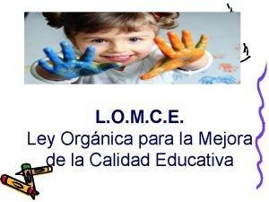L O M C E Ley Orgnica para