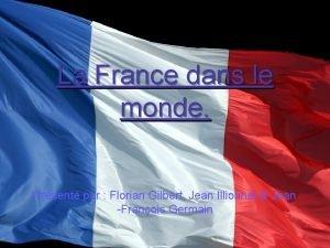 La France dans le monde Prsent par Florian