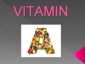 VITAMIN What is a vitamin A Vitamin A