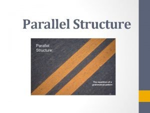 Parallel Structure Same function same form 1 Parallelism