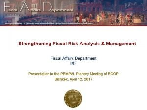 Strengthening Fiscal Risk Analysis Management Fiscal Affairs Department
