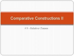 Comparative Constructions II 9 Relative Clauses Relative Clauses