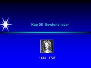 Kap 05 Newtons lover 1643 1727 Newtons lover