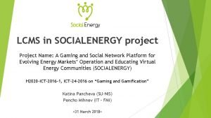 LCMS in SOCIALENERGY project Project Name A Gaming