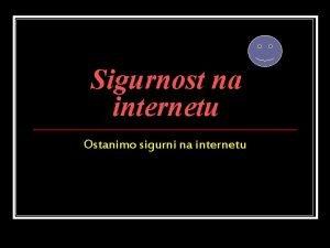 Sigurnost na internetu Ostanimo sigurni na internetu BUDIMO