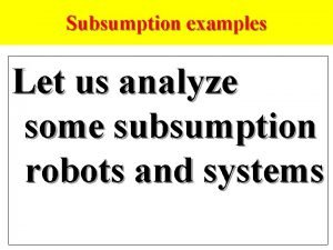 Subsumption examples Let us analyze some subsumption robots