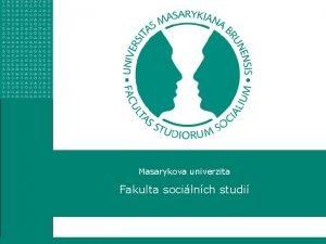 Masarykova univerzita Fakulta socilnch studi Masarykova univerzita Fakulta