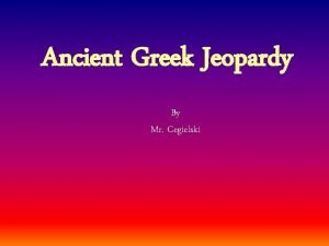 Ancient Greek Jeopardy By Mr Cegielski Ancient Greek
