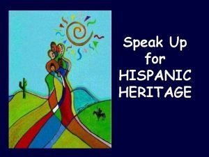 Speak Up for HISPANIC HERITAGE Hispanic Heritage Month
