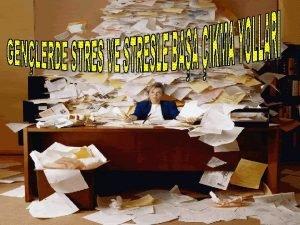 STRES NEDR Stres vcudun eitli isel ve dsal