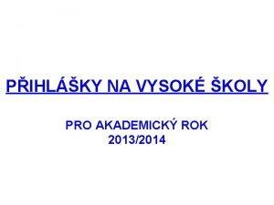PIHLKY NA VYSOK KOLY PRO AKADEMICK ROK 20132014