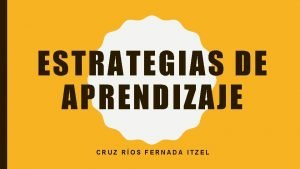 ESTRATEGIAS DE APRENDIZAJE CRUZ ROS FERNADA ITZEL ESTRATEGIAS