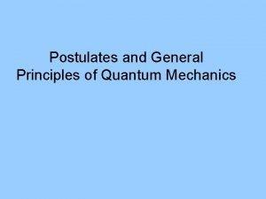 Postulates and General Principles of Quantum Mechanics Erwin