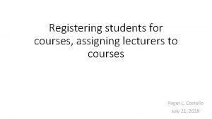 Registering students for courses assigning lecturers to courses