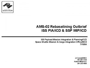 AMS02 Rebaselining Outbrief ISS PIAICD SSP MIPICD ISS